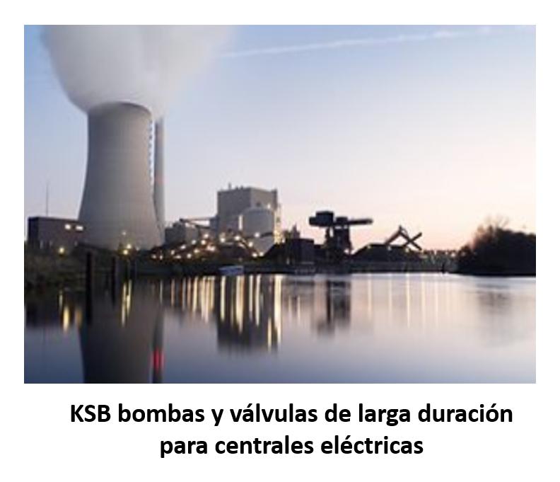 KSB BOMBAS Y VÁLVULAS DE LARGA DURACIÓN PARA CENTRALES ELÉCTRICAS